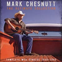 Ultimate Collection: Complete Mca Single 1990-2000 by Mark Chesnutt (2011-10-04)