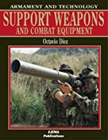 Support Weapons and Combat Equipment (The encyclopaedia of armament & technology)