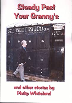 Steady Past Your Granny's (Nostalgedy Collections Book 1) by [Philip Whiteland]