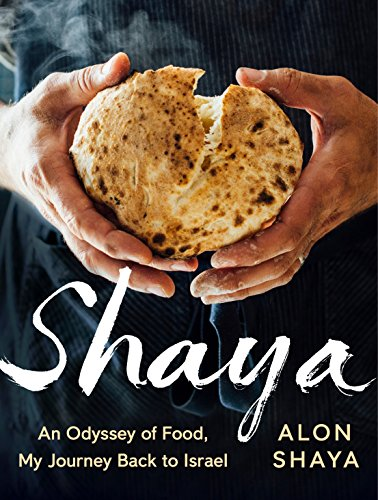 Shaya: An Odyssey of Food, My Journey Back to Israel: A Cookbook