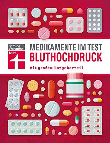 Medikamente im Test - Bluthochdruck: Präparate geprüft und bewertet - Früherkennung und Behandlung - Mit großem Ratgeberteil I Von Stiftung Warentest