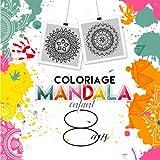 Coloriage Mandala Enfant 8 ans: Livre de coloriage enfant mandala pour aider les enfants à se concentrer et à se recentrer sur eux-même