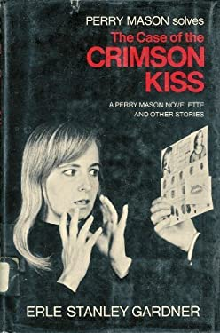 The Case of the Crimson Kiss: A Perry Mason Novelette, and Other Stories.