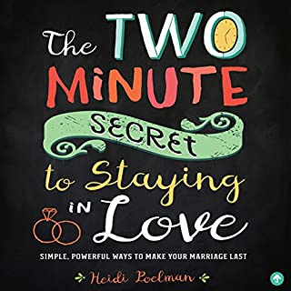 The Two-Minute Secret for Staying in Love     Simple, Powerful Ways to Make Your Marriage Last              By:                                                                                                                                 Heidi Poelman                               Narrated by:                                                                                                                                 Chanté McCormick                      Length: 5 hrs and 22 mins     5 ratings     Overall 4.4