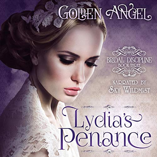 Lydia's Penance      Bridal Discipline, Book 4              By:                                                                                                                                 Golden Angel                               Narrated by:                                                                                                                                 Sky Wildmist                      Length: 11 hrs and 55 mins     3 ratings     Overall 5.0