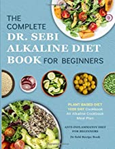 Dr. Sebi Alkaline Diet Cookbook: 1000 Day Plant Based Diet for Beginners Book Meal Plan: An Alkaline Cookbook: The Complete Anti-Inflammatory Diet for … Dr Sebi Recipe Book (Alkaline Diet Cookbooks) PDF