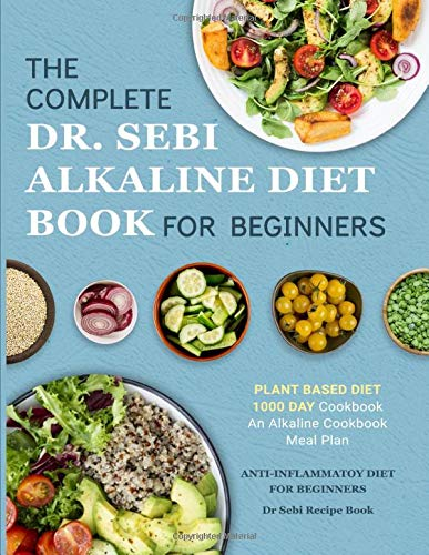 Dr. Sebi Alkaline Diet Cookbook: 1000 Day Plant Based Diet for Beginners Book Meal Plan: An Alkaline Cookbook: The Complete Anti-Inflammatory Diet for ... Dr Sebi Recipe Book (Alkaline Diet Cookbooks)