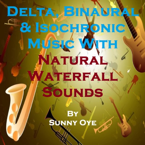 Delta, Binaural and Isochronic Music Mixed with Natural Waterfall Sounds audiobook cover art