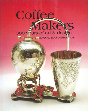 Coffee Makers: 300 Years of Art and Design: The Hundred Years of Art and Design