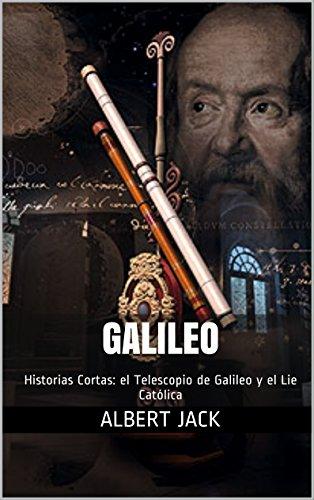 Galileo: Historias Cortas: el Telescopio de Galileo y el Lie Católica