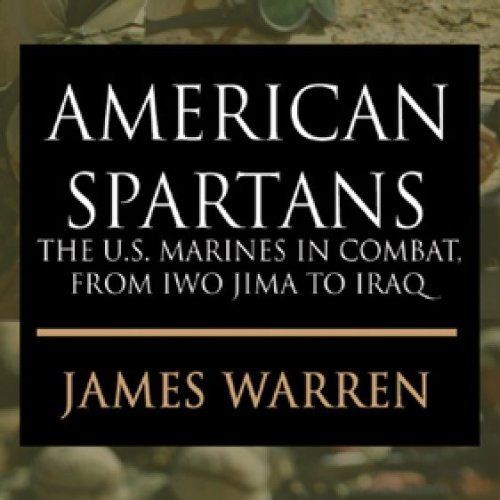 American Spartans: The U.S. Marines: A Combat History from Iwo Jima to Iraq
