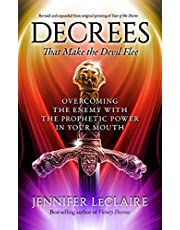 Decrees that Make the Devil Flee: Overcoming the enemy with the prophetic power in your mouth