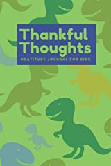 Thankful Thoughts: Gratitude Journal for Kids: Daily Dinosaur Themed Journal with Prompts Paperback