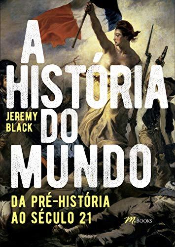 A História do Mundo: Da Pré-História ao Século 21