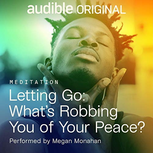 Letting Go: What's Robbing You of Your Peace Audiobook By Megan Monahan cover art