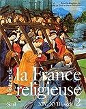 Histoire de la France religieuse. XIVe-XVIIIe siècle (2)