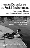 Human Behavior and the Social Environment: Integrating Theory and Evidence-based Practice (Springer Series on Social Work)