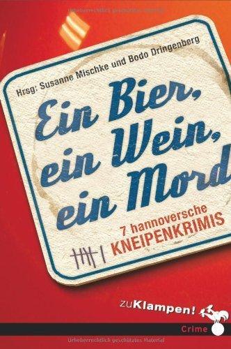 Ein Bier, ein Wein, ein Mord: 7 hannoversche Kneipenkrimis by Richard Birkefeld;Bodo Dringenberg;Karola Hagemann;Cornelia Kuhnert;Susanne Mischke;Christian Oehlschl?ger;Egbert Osterwald(2012-09-01)