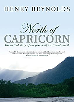 North of Capricorn: The untold story of the people of Australia's north by [Henry Reynolds]