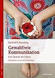 Gewaltfreie Kommunikation: Eine Sprache des Lebens - Marshall B. Rosenberg