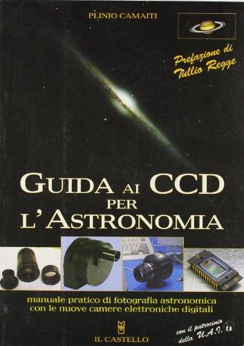 Guida ai CCD per l'astronomia. Ediz. illustrata