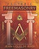 Esoteric Freemasonry: Rituals & Practices for a Deeper Understanding - Jean-Louis De Biasi