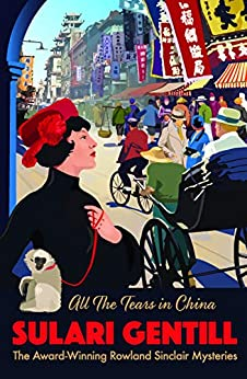 All the Tears in China (A ROWLAND SINCLAIR MYSTERY) by [Sulari Gentill]