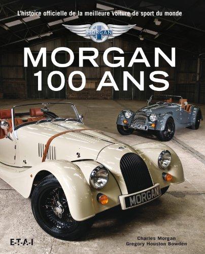 Morgan 100 ans : L'histoire officielle de la meilleure voiture de sport du monde