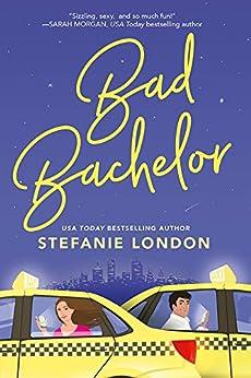 Bad Bachelor (Bad Bachelors Book 1) by [Stefanie London]
