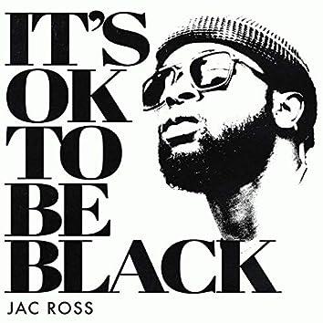 It's OK To Be Black