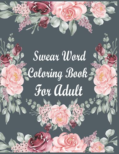 Swear Word Coloring Book For Adult: Swear word adult coloring book pages with stress relieving and relaxing designs!