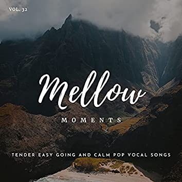 Mellow Moments - Tender Easy Going And Calm Pop Vocal Songs, Vol. 32