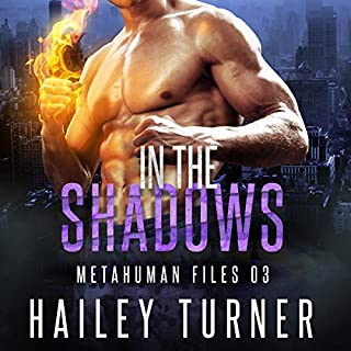 In the Shadows     Metahuman Files, Book 3              Written by:                                                                                                                                 Hailey Turner                               Narrated by:                                                                                                                                 Greg Boudreaux                      Length: 9 hrs and 52 mins     1 rating     Overall 5.0
