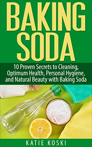 Baking Soda: 10 Proven Secrets to Cleaning, Optimum Health, Personal Hygiene, and Natural Beauty with Baking Soda (Baking Soda, Baking Soda Cure, Baking ... Baking Soda Remedies, Baking Soda Recipes)