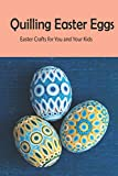 Quilling Easter Eggs: Easter Crafts for You and Your Kids: Beautiful ornaments and gift for Easter day