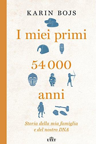 I miei primi 54.000 anni: Storia della mia famiglia e del nostro DNA
