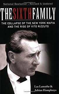 The Sixth Family: The Collapse of the New York Mafia and the Rise of Vito Rizzuto by Lee Lamothe (2008-02-04)
