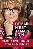 Demain n'est jamais loin...: 24 ans à Radio France, virée en 10 minutes