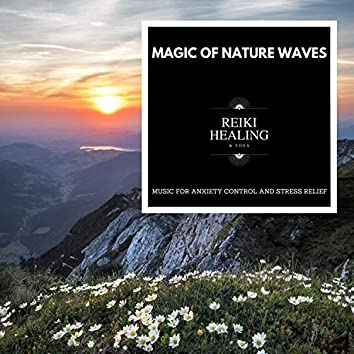 Magic Of Nature Waves - Music For Anxiety Control And Stress Relief