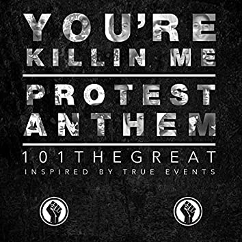 You're Killin Me (Protest Anthem)