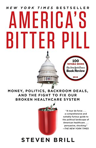 America's Bitter Pill: Money, Politics, Backroom Deals, and the Fight to Fix Our Broken Healthcare System