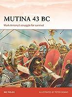 Mutina 43 BC: Mark Antony's Struggle for Survival (Campaign)