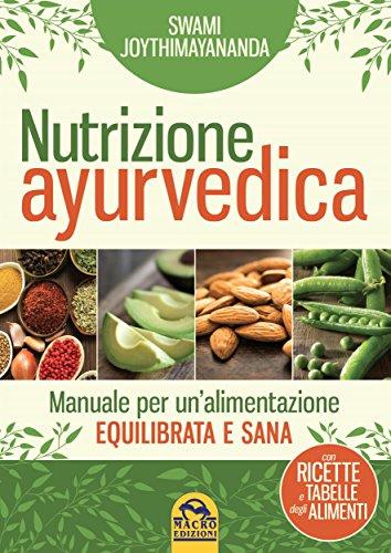 Nutrizione Ayurvedica: Manuale per un'alimentazione equilibrata e sana