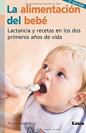 La alimentación del bebé: Lactancia y recetas en los dos primeros años de vida (