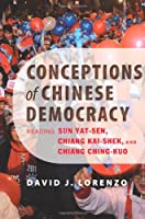 Conceptions of Chinese Democracy: Reading Sun Yat-sen, Chiang Kai-shek, and Chiang Ching-kuo