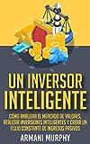 Un Inversor Inteligente: Cómo Analizar el Mercado de Valores, Realizar Inversiones Inteligentes y Crear un Flujo Constante de Ingresos Pasivos
