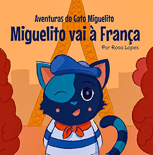 O Gato Miguelito Vai à França: Livro infantil, educação, 4 anos - 8 anos, histórias e contos (Aventuras do Gato Miguelito)