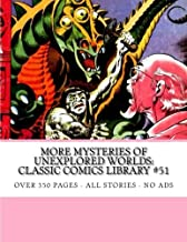 More Mysteries Of Unexplored Worlds: Classic Comics Library #51: Over 350 Pages - All Stories - No Ads