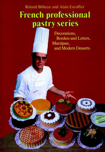 Decorations, Borders and Letters, Marzipan, Modern Desserts, Volume 4 (French Professional Pastry Series, Band 4)