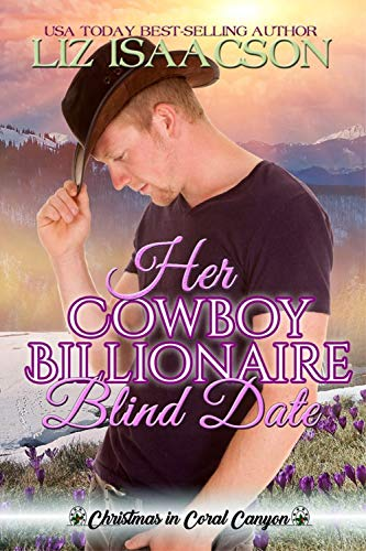 Her Cowboy Billionaire Blind Date: A Whittaker Family Novel (Christmas in Coral Canyon Book 7)
